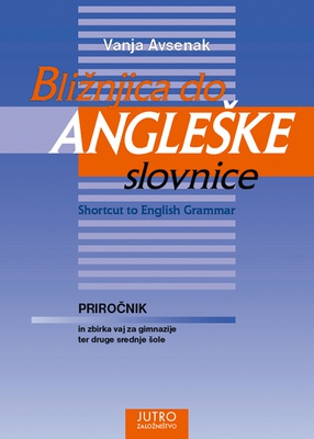 Naslovnica knjige BLIŽNJICA DO ANGLEŠKE SLOVNICE - SHORTCUT TO ENGLISH GRAMMAR